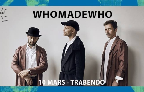 Super! Présente: Whomadewho le 10.03 au Trabendo