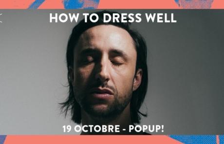Immersion dans l'univers d'How to Dress Well le 19/10 au Pop Up!