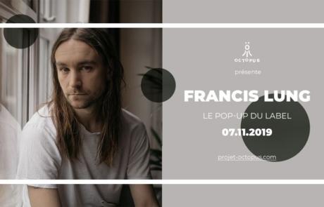 [CONCOURS] Francis Lung au Pop Up du Label le 7/11
