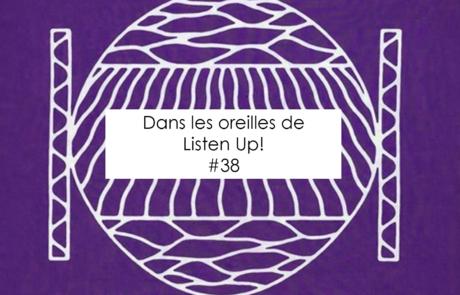 [PLAYLIST] Dans les oreilles de Listen Up #38